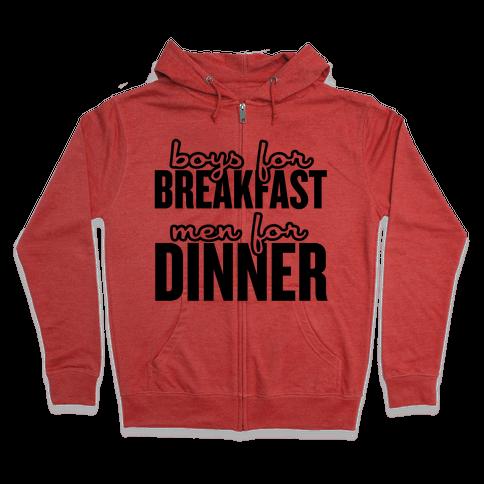 Boys for Breakfast, Men for Dinner Zip Hoodie