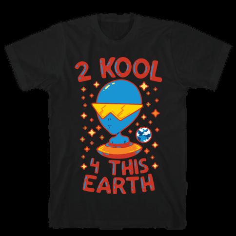 2 Kool 4 This Earth Mens T-Shirt