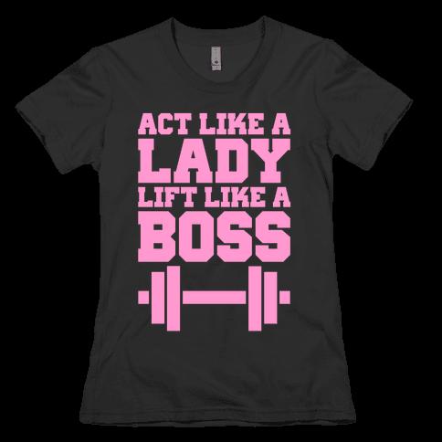 Act Like A Lady Lift Like A Boss Womens T-Shirt