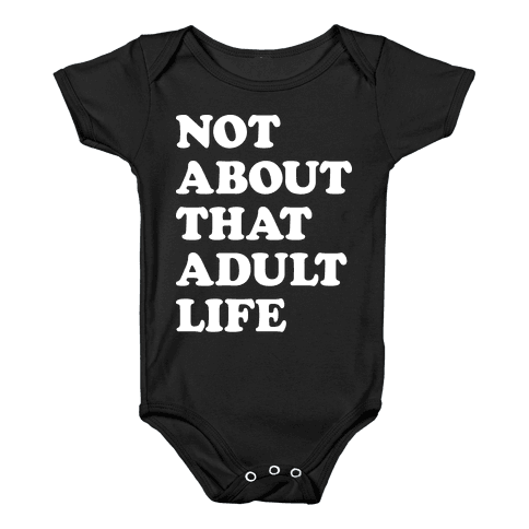 Not About That Adult Life Baby Onesy