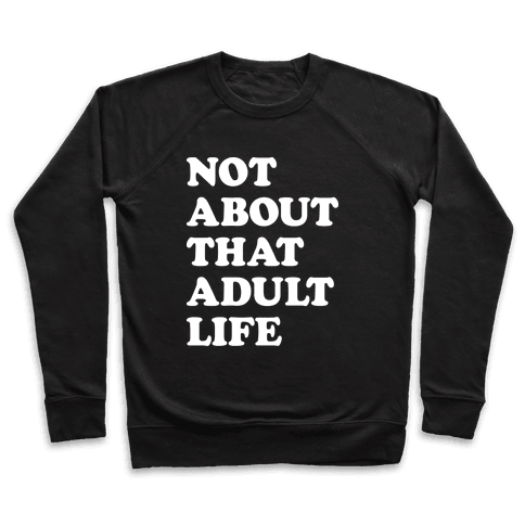 Not About That Adult Life Pullover