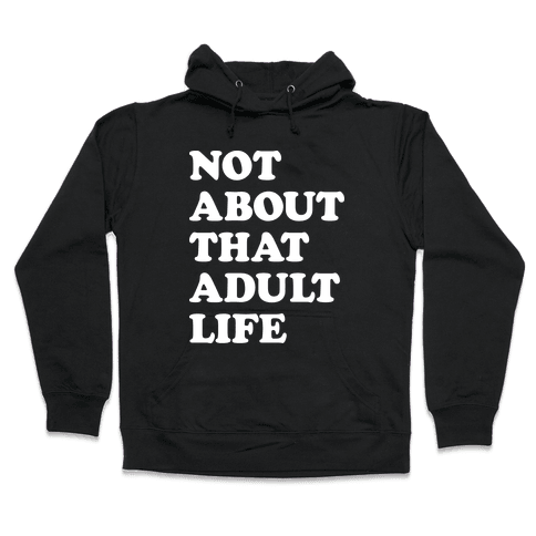 Not About That Adult Life Hooded Sweatshirt