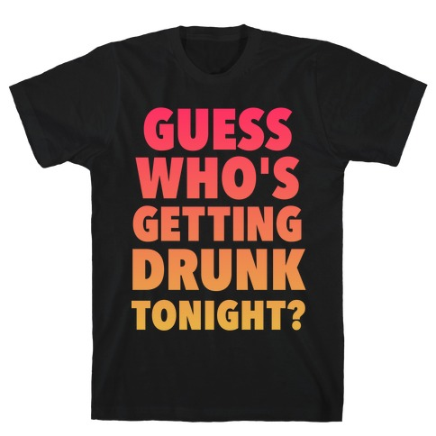 Guess Who's Getting Drunk Tonight Mens T-Shirt