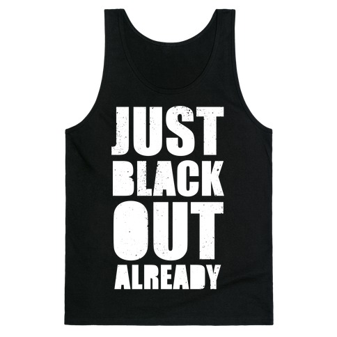 Just Black Out Already (White Ink) Tank Top