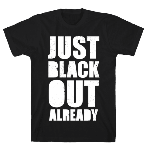 Just Black Out Already (White Ink) Mens T-Shirt