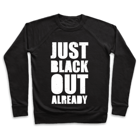 Just Black Out Already (White Ink) Pullover