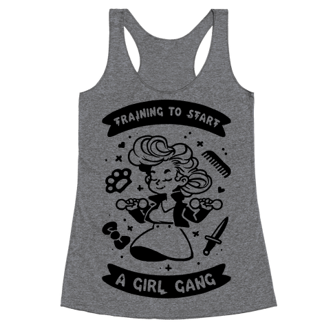 Training To Start A Girl Gang Racerback Tank Top