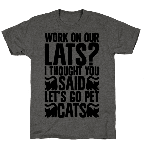 Work On Our Lats? I Thought You Said Let's Go Pet Cats