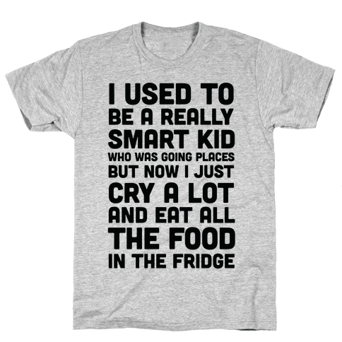 I Used To Be A Smart Kid Who Was Going Places Mens T-Shirt