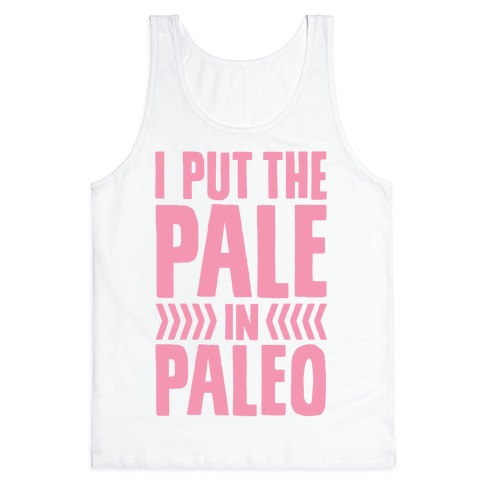 I Put The Pale In Paleo Tank Top