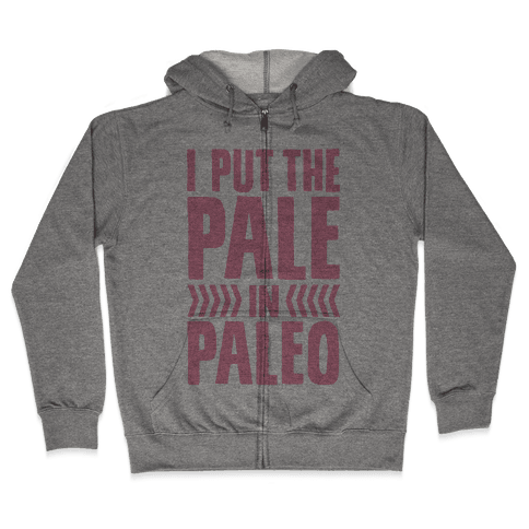 I Put The Pale In Paleo Zip Hoodie