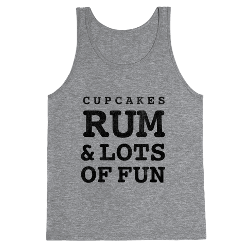 Cupcakes, Rum & Lots of Fun (things i love tank) Tank Top