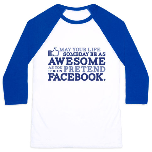 May Your Life Someday Be As Awesome Baseball Tee