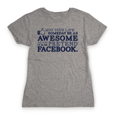 May Your Life Someday Be As Awesome Womens T-Shirt