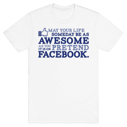May Your Life Someday Be As Awesome Mens T-Shirt