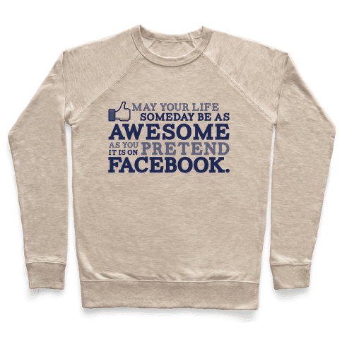 May Your Life Someday Be As Awesome Pullover