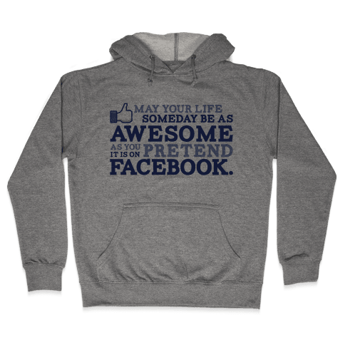 May Your Life Someday Be As Awesome Hooded Sweatshirt