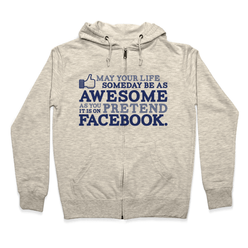 May Your Life Someday Be As Awesome Zip Hoodie