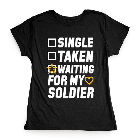 Single Taken Waiting For My Soldier Womens T-Shirt