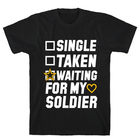 Single Taken Waiting For My Soldier T-Shirt