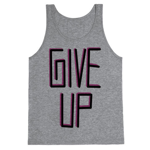 Give Up Tank Top