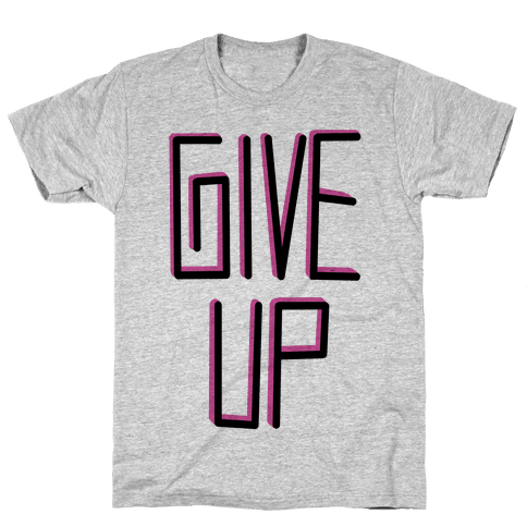 Give Up Mens T-Shirt