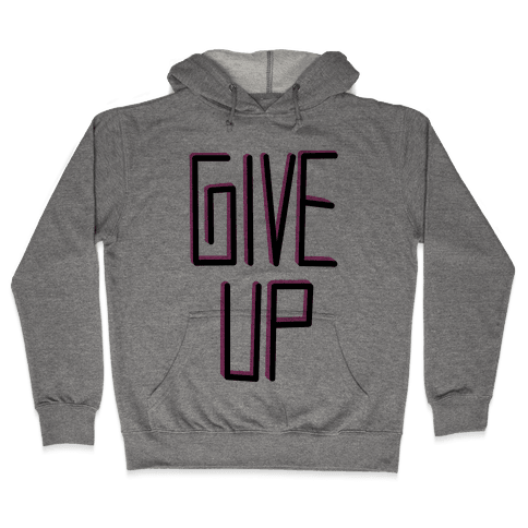 Give Up Hooded Sweatshirt
