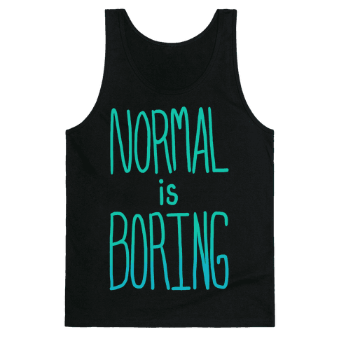 Normal is Boring! Tank Top