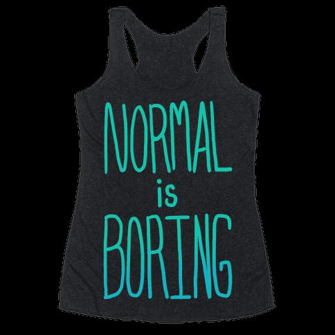 Normal is Boring! Racerback Tank Top