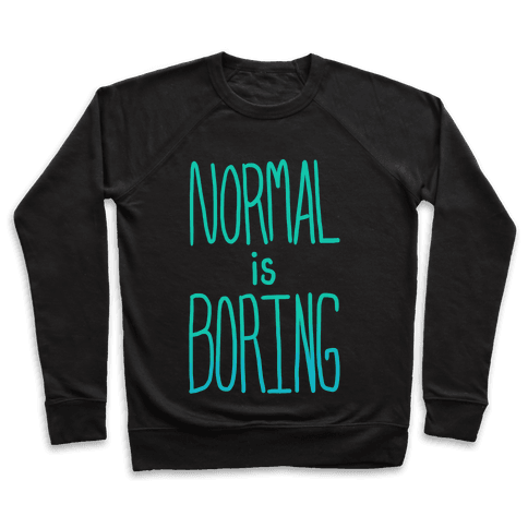 Normal is Boring! Pullover