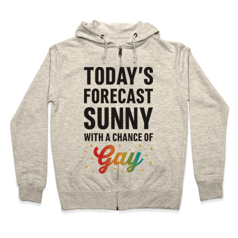 Today's Forecast, Sunny With A Chance of Gay Zip Hoodie