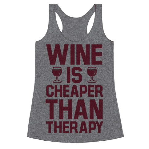 Wine is Cheaper Than Therapy Racerback Tank Top