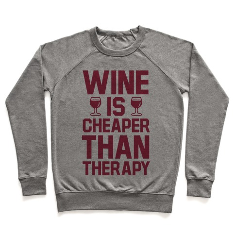 Wine is Cheaper Than Therapy Pullover
