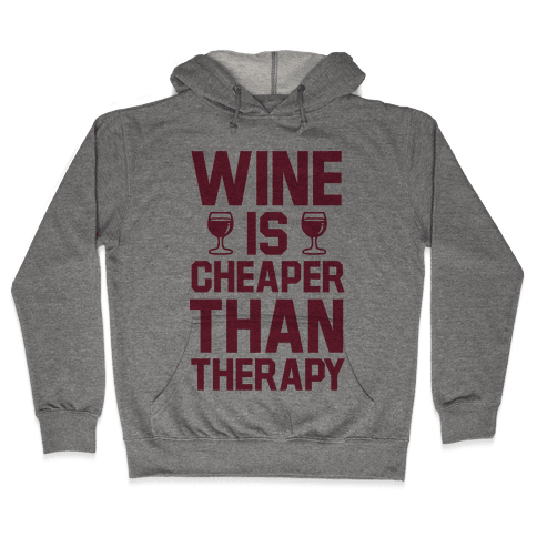 Wine is Cheaper Than Therapy Hooded Sweatshirt