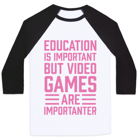 Education Is Important But Video Games Are Importanter Baseball Tee
