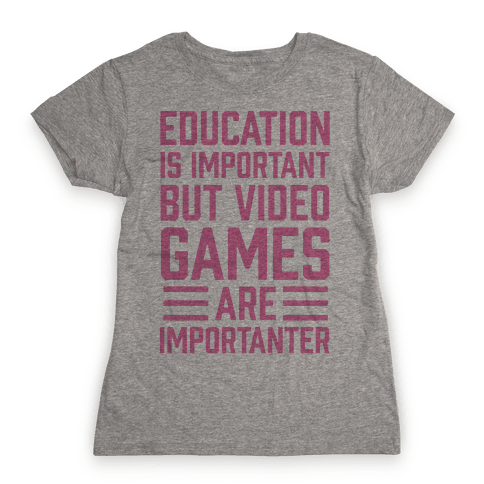 Education Is Important But Video Games Are Importanter Womens T-Shirt