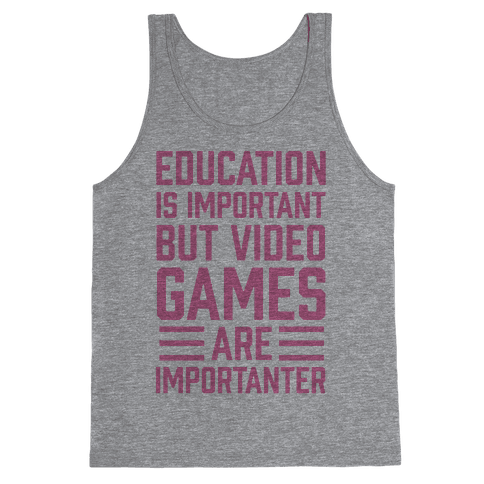 Education Is Important But Video Games Are Importanter Tank Top
