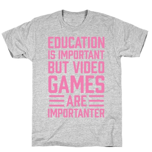 Education Is Important But Video Games Are Importanter Mens/Unisex T-Shirt