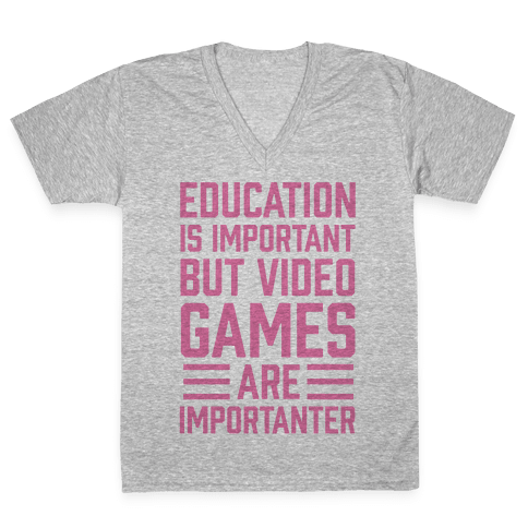 Education Is Important But Video Games Are Importanter V-Neck Tee Shirt