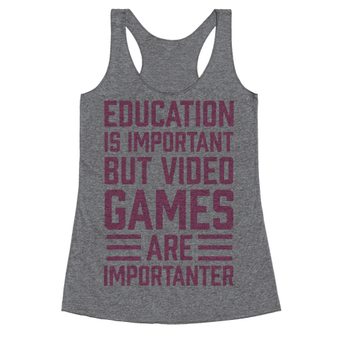Education Is Important But Video Games Are Importanter Racerback Tank Top