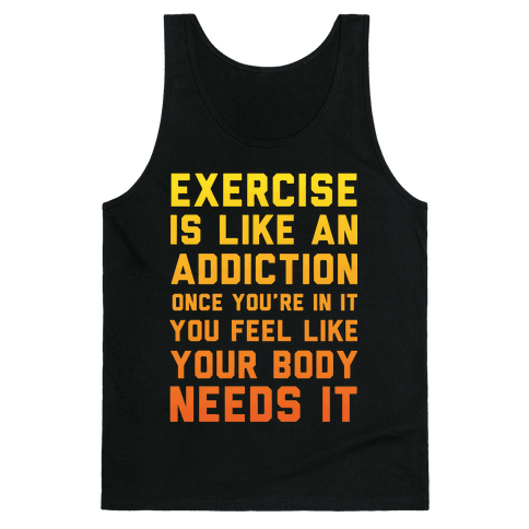 Exercise is Like an Addiction Tank Top