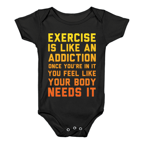 Exercise is Like an Addiction Baby Onesy