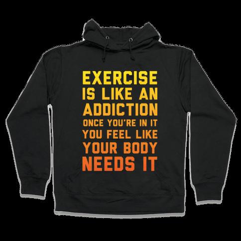Exercise is Like an Addiction Hooded Sweatshirt