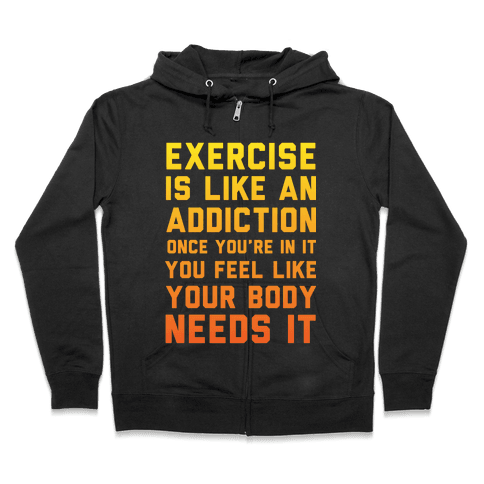 Exercise is Like an Addiction Zip Hoodie