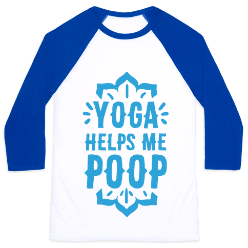 Yoga Helps Me Poop Baseball Tee