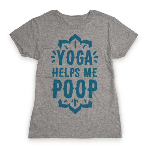 Yoga Helps Me Poop Womens T-Shirt