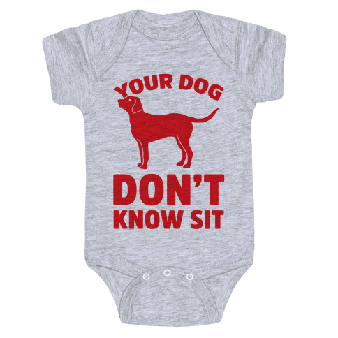 Your Dog Don't Know Sit Baby Onesy
