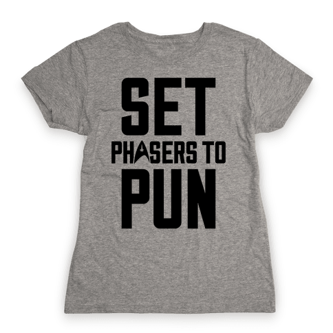 Set Phasers To Pun Womens T-Shirt