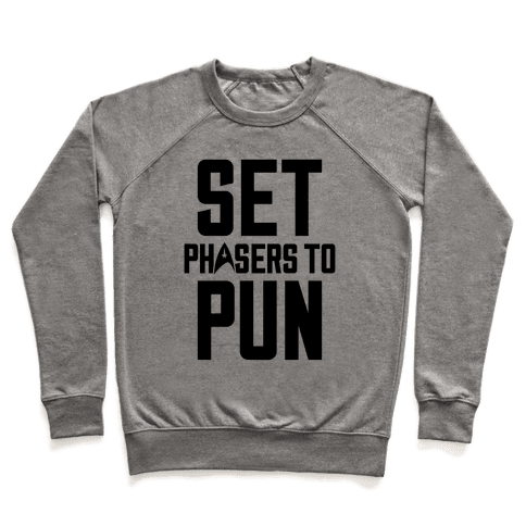 Set Phasers To Pun Pullover