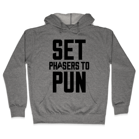 Set Phasers To Pun Hooded Sweatshirt
